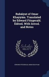 Rubaiyat of Omar Khayyam. Translated by Edward Fitzgerald. Edited, with Introd. and Notes