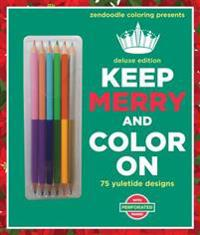 Zendoodle Coloring Presents Keep Merry and Color on: Deluxe Edition with Pencils [With Pens/Pencils]