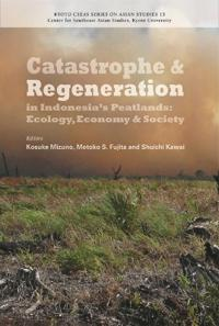 Catastrophe and Regeneration in Indonesia's Peatlands