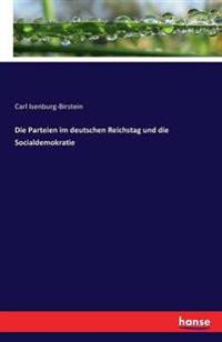 Die Parteien Im Deutschen Reichstag Und Die Socialdemokratie