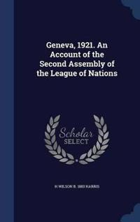 Geneva, 1921. an Account of the Second Assembly of the League of Nations