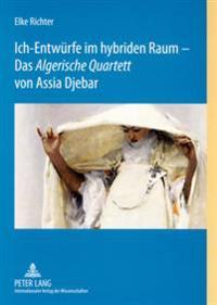 Ich-Entwuerfe Im Hybriden Raum - Das  algerische Quartett  Von Assia Djebar