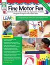 Fine Motor Fun: Hundreds of Developmentally Age-Appropriate Activities Designed to Improve Fine Motor Skills