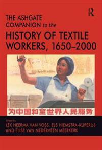 Ashgate Companion to the History of Textile Workers, 1650-2000