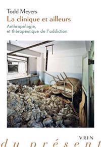 La Clinique Et Ailleurs: Anthropologie Et Therapeutique de L'Addiction