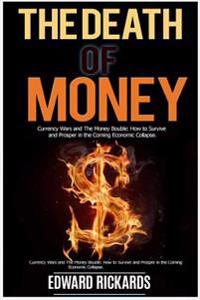 The Death of Money: Currency Wars in the Coming Economic Collapse and How to Live Off the Grid (Dollar Collapse, Debt Free, Prepper Suppli