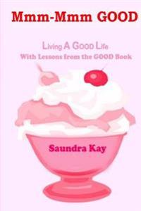 MMM-MMM Good: Living a Good Life with Lessons from the Good Book