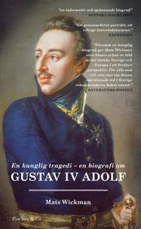 En kunglig tragedi : En biografi om Gustav IV Adolf