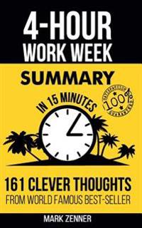 The 4-Hour Work Week Summary: 161 Clever Thoughts from World Famous Best-Seller (the 4-Hour Work Week - Book Summary - Passive Income)