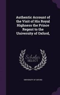 Authentic Account of the Visit of His Royal Highness the Prince Regent to the University of Oxford,