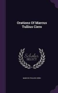 Orations of Marcus Tullius Ciero