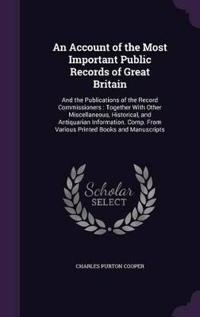 An Account of the Most Important Public Records of Great Britain