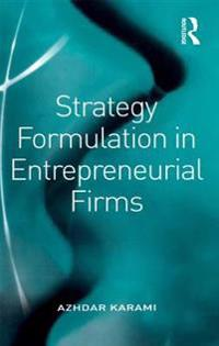 Strategy Formulation in Entrepreneurial Firms