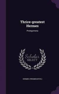 Thrice-Greatest Hermes