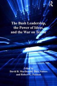 Bush Leadership, the Power of Ideas, and the War on Terror