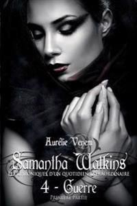 Samantha Watkins Ou Les Chroniques D'Un Quotidien Extraordinaire. Tome 4: Guerre (1ere Partie).