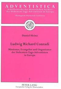 Ludwig Richard Conradi: Missionar, Evangelist Und Organisator Der Siebenten-Tags-Adventisten in Europa
