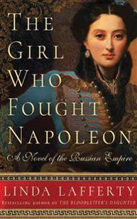 The Girl Who Fought Napoleon: A Novel of the Russian Empire