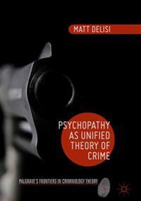 Psychopathy as Unified Theory of Crime