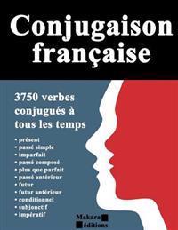 Conjugaison Francaise: 3750 Verbes Conjugues a Tous Les Temps