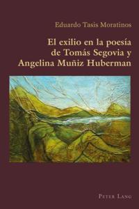 El exilio en la poesia de Tomas Segovia y Angelina Muniz Huberman