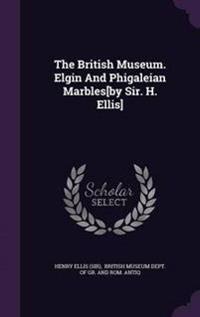 The British Museum. Elgin and Phigaleian Marbles[by Sir. H. Ellis]