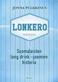 Lonkero - Suomalaisten long drink -juomien historia