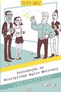 Introducao Ao Disciplined Agile Delivery: A Pequena Jornada de Um Time Agil Do Scrum Ao Continuous Delivery