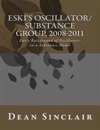 Eski's Oscillator/Substance Group, 2008-2011: Early Background of Oscillators in a Substance Model