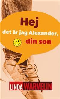Hej det är jag Alexander, din son