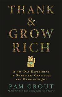 Thank & grow rich - a 30-day experiment in shameless gratitude and unabashe