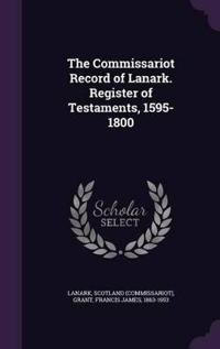 The Commissariot Record of Lanark. Register of Testaments, 1595-1800
