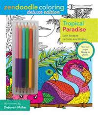 Zendoodle Coloring: Tropical Paradise: Deluxe Edition with Pencils