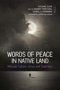 Words of Peace in Native Land: Mohawk Culture, Values and Tradition