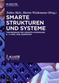 Smarte Strukturen Und Systeme: Tagungsband Des 4smarts Symposiums Vom 6. - 7. April 2016 in Darmstadt