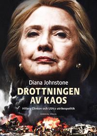 Drottningen av Kaos : Hillary Clinton och USA:s utrikespolitik