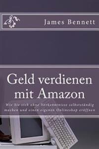 Geld Verdienen Mit Amazon: Wie Sie Sich Ohne Vorkenntnisse Selbststandig Machen Und Einen Eigenen Onlineshop Eroffnen
