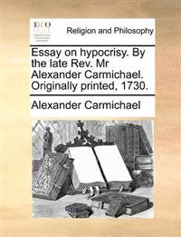 Essay on Hypocrisy. by the Late Rev. MR Alexander Carmichael. Originally Printed, 1730