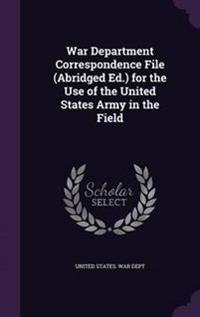 War Department Correspondence File (Abridged Ed.) for the Use of the United States Army in the Field