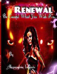 Renewal;: Be Careful What You Wish For...