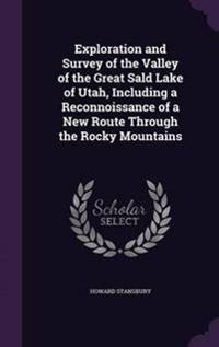 Exploration and Survey of the Valley of the Great Sald Lake of Utah, Including a Reconnoissance of a New Route Through the Rocky Mountains