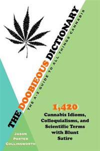The Doobieous Dictionary: The A-Z Guide to All Things Cannabis