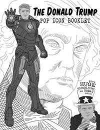 The Donald Trump Pop Icon Booklet with Huge Coloring Pages for Great Adults