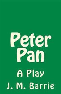 Peter Pan: A Play