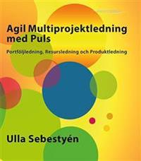 Agil multiprojektledning med Puls : portföljledning, resursledning och produktledning