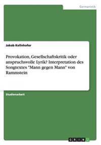 """Provokation, Gesellschaftskritik Oder Anspruchsvolle Lyrik? Interpretation Des Songtextes """"Mann Gegen Mann"""" Von Rammstein"""