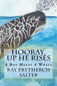 Hooray, Up He Rises: A Boy Meets a Whale