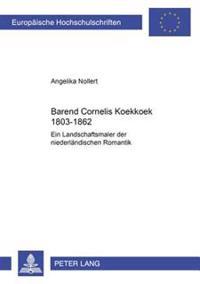 Barend Cornelis Koekkoek 1803-1862: Ein Landschaftsmaler Der Niederlandischen Romantik
