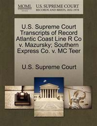 U.S. Supreme Court Transcripts of Record Atlantic Coast Line R Co V. Mazursky; Southern Express Co. V. MC Teer