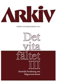 Arkiv. Tidskrift för samhällsanalys nr 5. Det vita fältet : samtida forskning om högerextremism III, Specialnummer